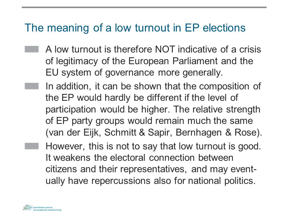 The meaning of a low turnout in EP elections A low turnout is therefore NOT indicative of a crisis of legitimacy of the European Parliament and the EU system of governance more generally.
