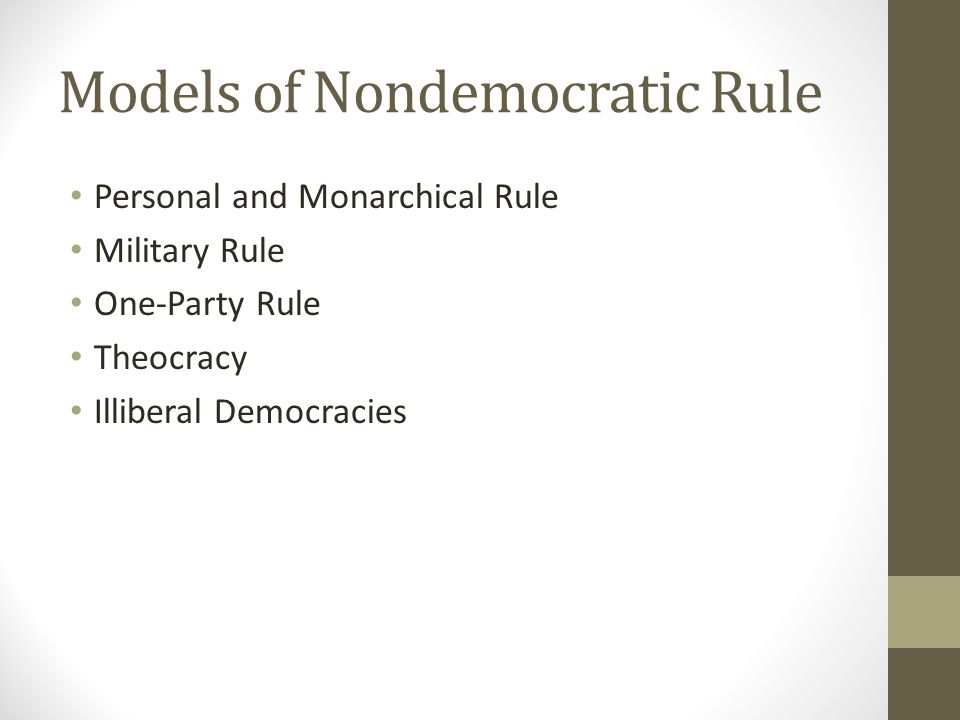 Models of Nondemocratic Rule Personal and Monarchical Rule Military Rule One-Party Rule Theocracy Illiberal Democracies