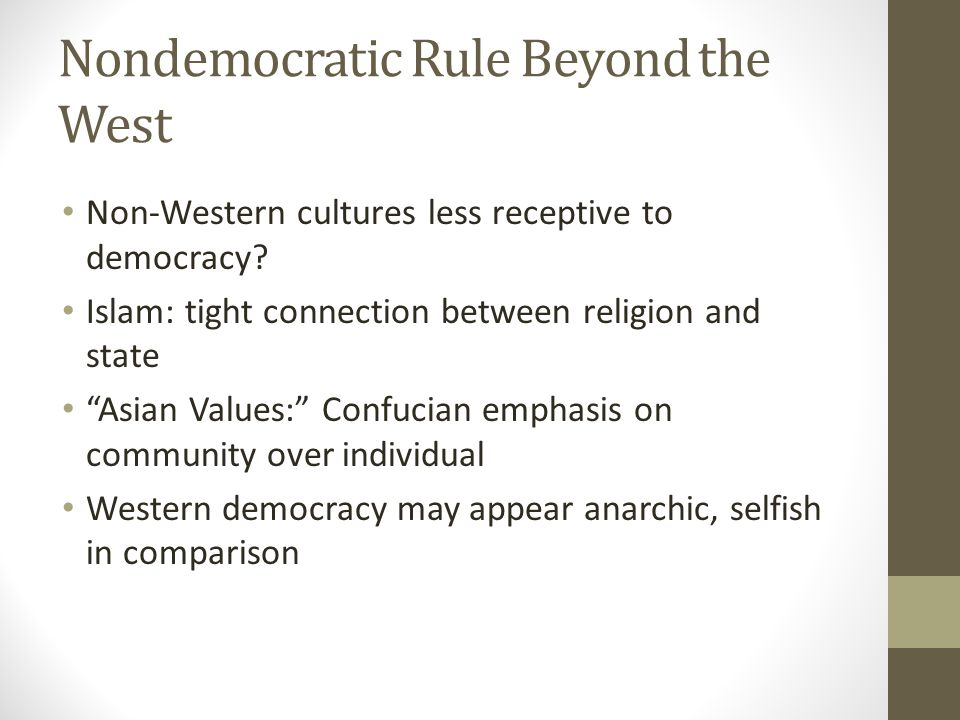 Nondemocratic Rule Beyond the West Non-Western cultures less receptive to democracy.