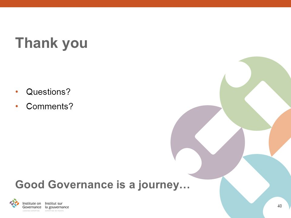 Thank you Questions Comments Good Governance is a journey… 40