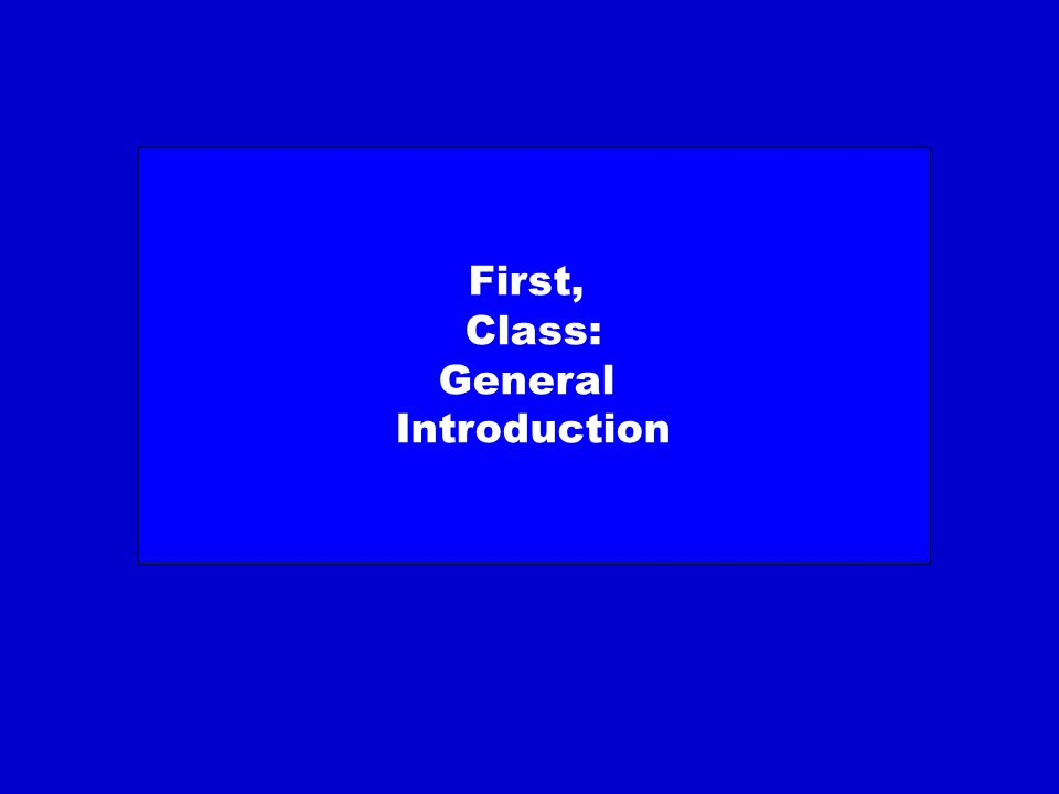 First, Class: General Introduction