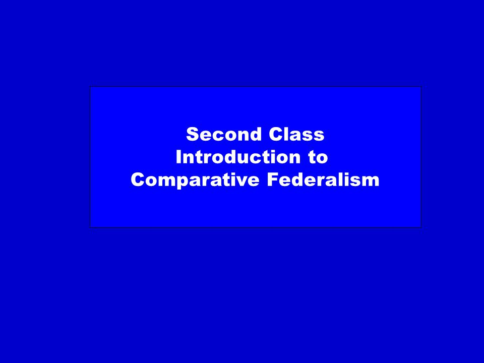 Second Class Introduction to Comparative Federalism
