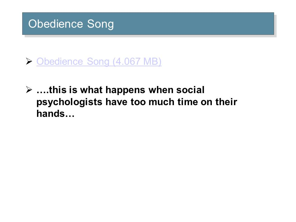 Obedience Song  Obedience Song (4.067 MB) Obedience Song (4.067 MB)  ….this is what happens when social psychologists have too much time on their hands…