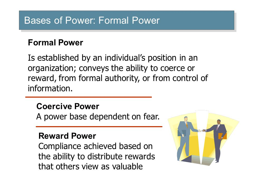 Bases of Power: Formal Power Coercive Power A power base dependent on fear.