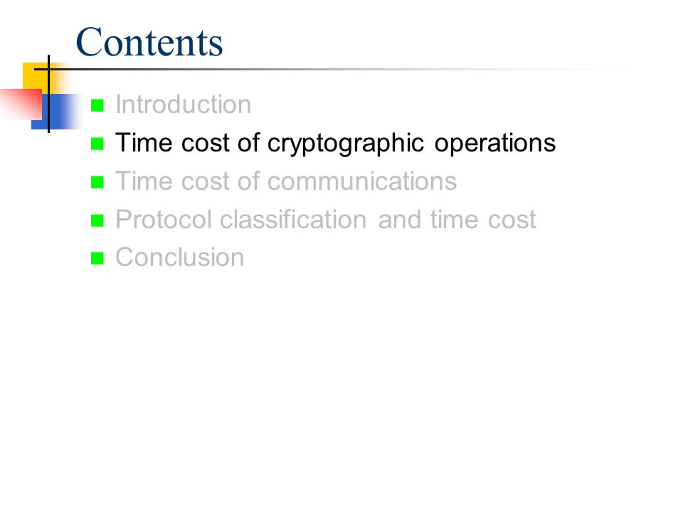 Introduction Time cost of cryptographic operations Time cost of communications Protocol classification and time cost Conclusion Contents