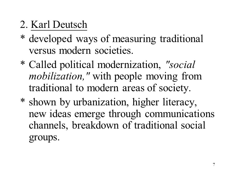 7 2. Karl Deutsch *developed ways of measuring traditional versus modern societies. *Called political modernization,