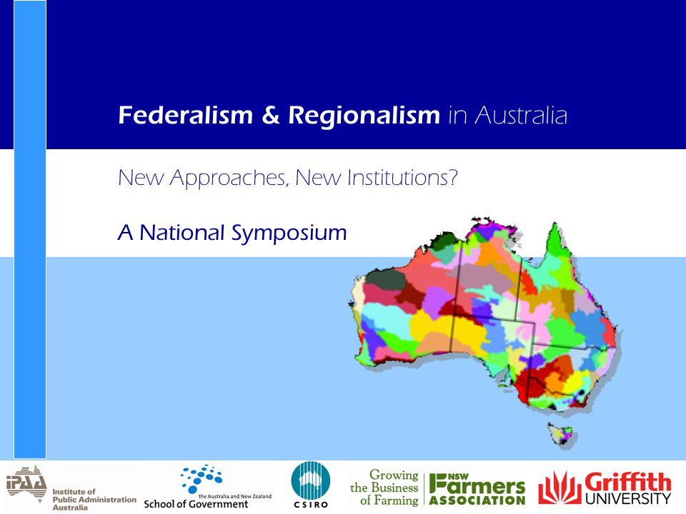 New Approaches, New Institutions A National Symposium Federalism & Regionalism in Australia