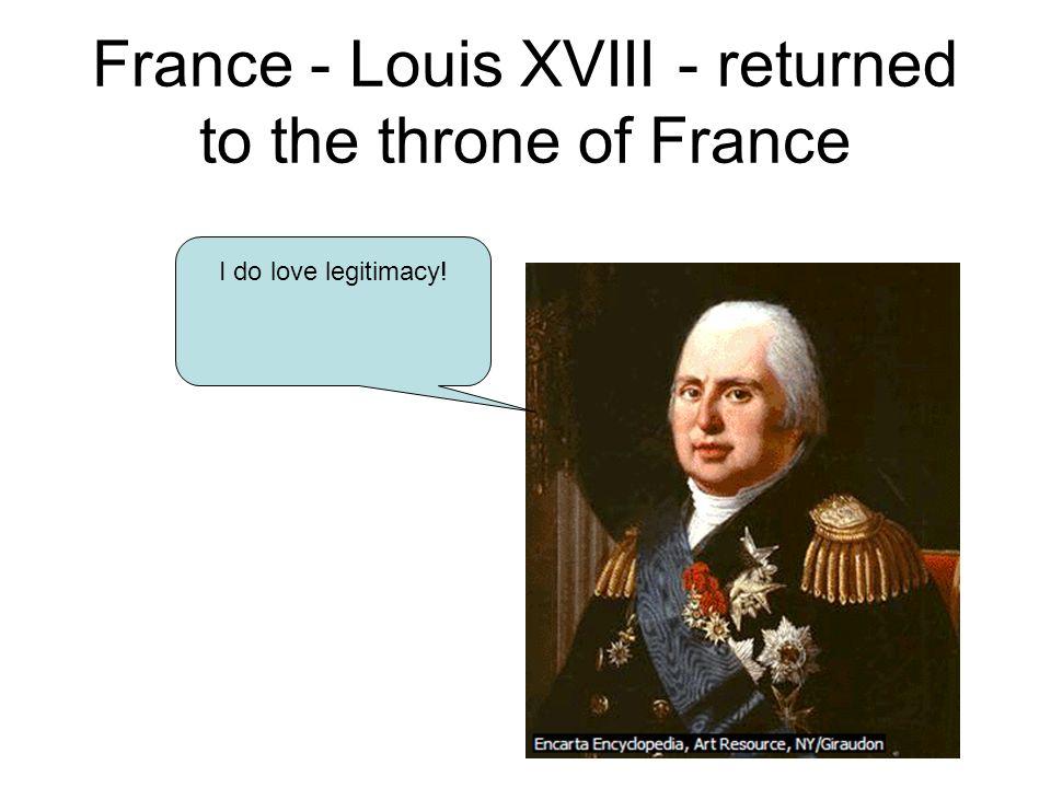 France - Louis XVIII - returned to the throne of France I do love legitimacy!