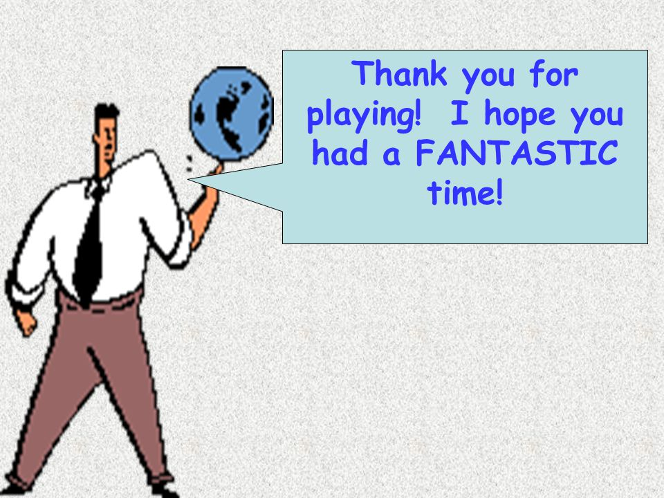 Thank you for playing! I hope you had a FANTASTIC time!