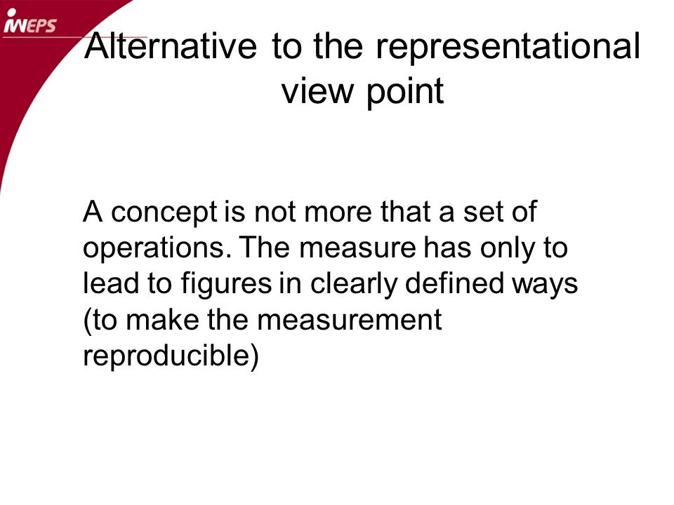 Alternative to the representational view point A concept is not more that a set of operations.