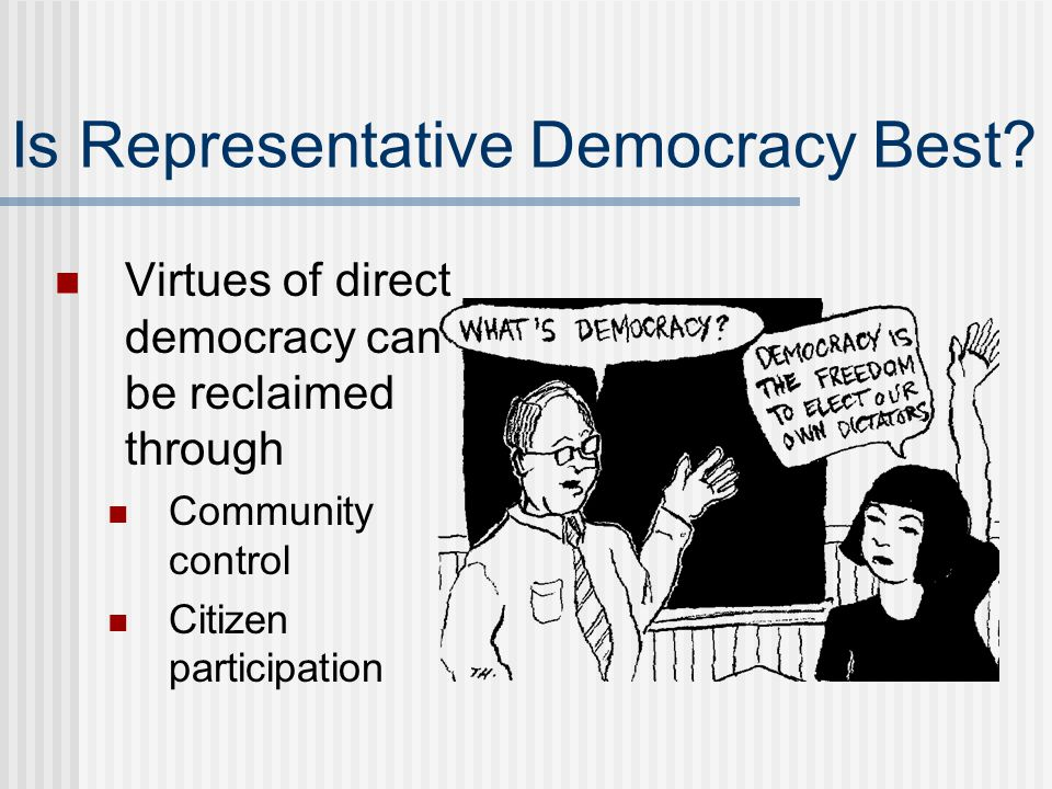 Is Representative Democracy Best? Virtues of direct democracy can be reclaimed through Community control Citizen participation