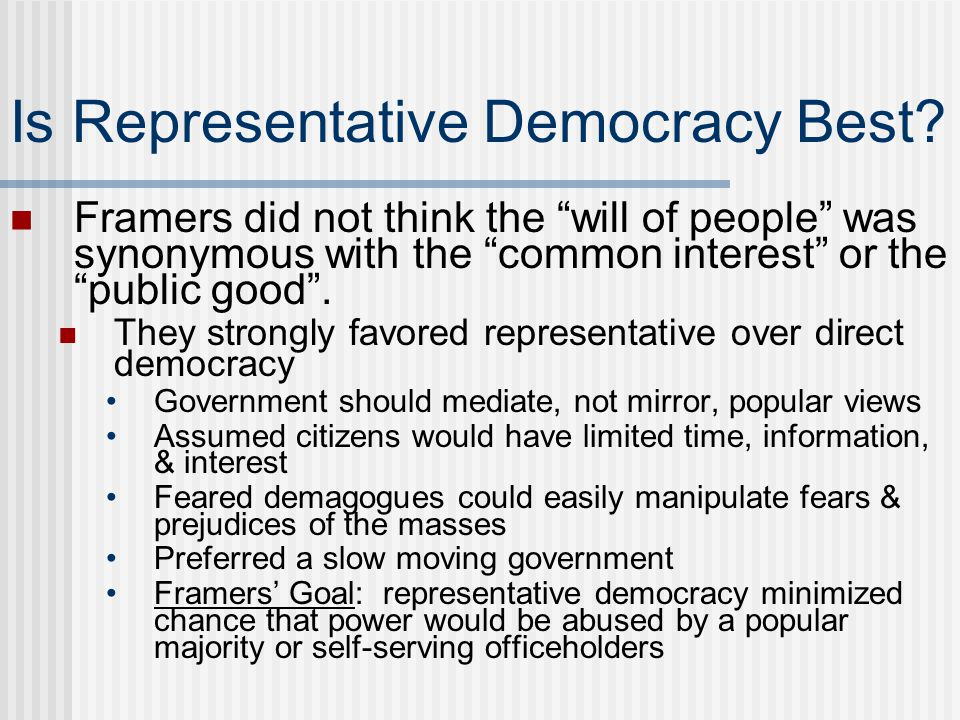 """Is Representative Democracy Best? Framers did not think the """"will of people"""" was synonymous with the """"common interest"""" or the """"public good"""". They stro"""
