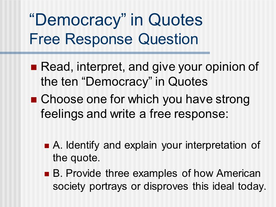"""""""Democracy"""" in Quotes Free Response Question Read, interpret, and give your opinion of the ten """"Democracy"""" in Quotes Choose one for which you have str"""