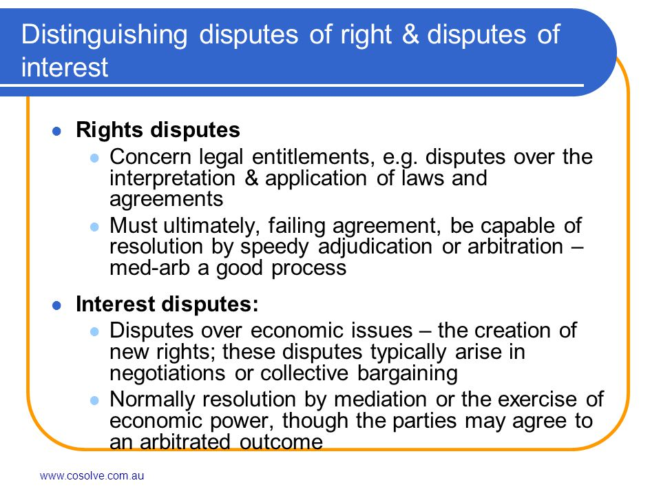 www.cosolve.com.au Distinguishing disputes of right & disputes of interest Rights disputes Concern legal entitlements, e.g.