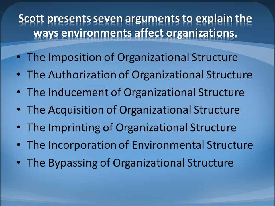 Imposition describes the situation when environmental agents exist that have sufficient power to impose structural forms on subordinate organizational unit.
