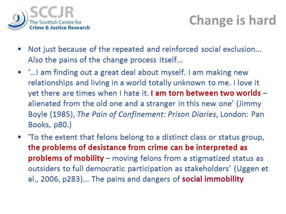 Change is hard Not just because of the repeated and reinforced social exclusion...