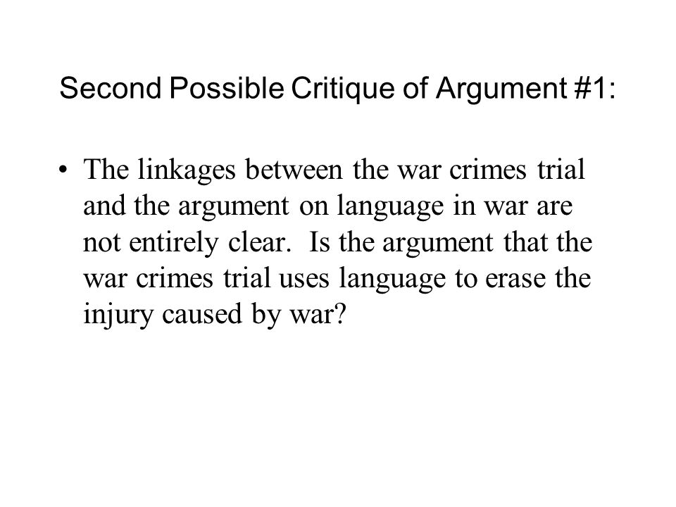 Second Possible Critique of Argument #1: The linkages between the war crimes trial and the argument on language in war are not entirely clear.
