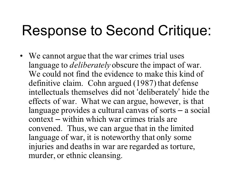 Response to Second Critique: We cannot argue that the war crimes trial uses language to deliberately obscure the impact of war.