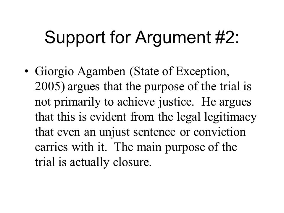Support for Argument #2: Giorgio Agamben (State of Exception, 2005) argues that the purpose of the trial is not primarily to achieve justice.