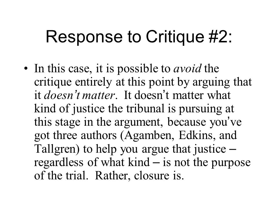 Response to Critique #2: In this case, it is possible to avoid the critique entirely at this point by arguing that it doesn ' t matter.