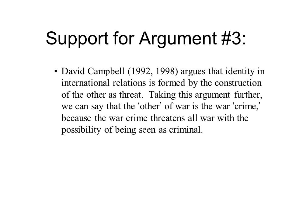 Support for Argument #3: David Campbell (1992, 1998) argues that identity in international relations is formed by the construction of the other as threat.