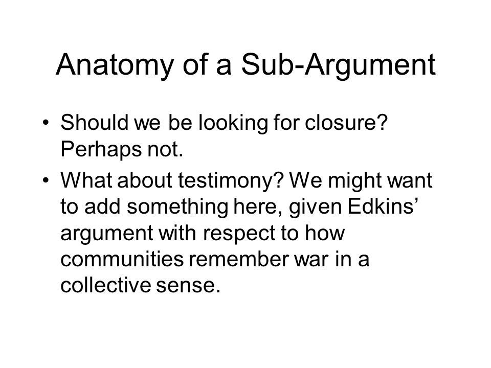 Anatomy of a Sub-Argument Should we be looking for closure.