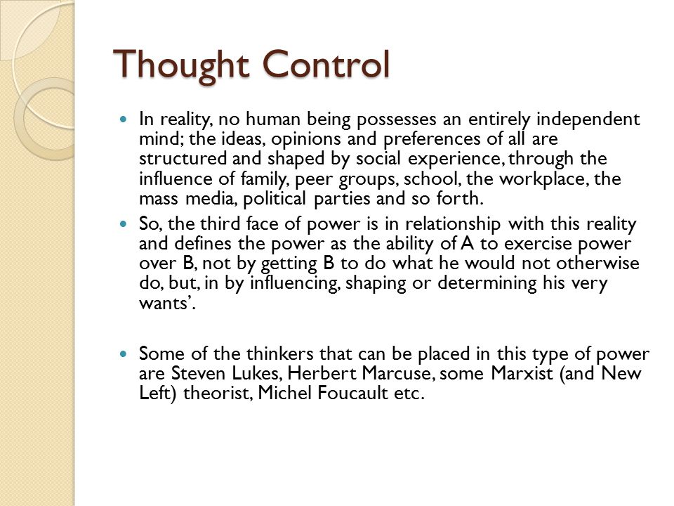 Thought Control In reality, no human being possesses an entirely independent mind; the ideas, opinions and preferences of all are structured and shape