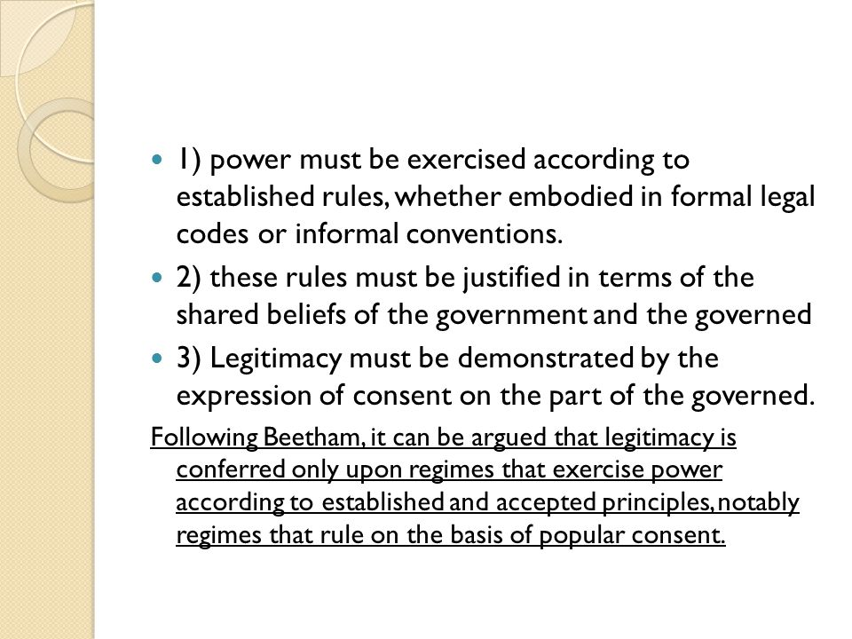 1) power must be exercised according to established rules, whether embodied in formal legal codes or informal conventions. 2) these rules must be just