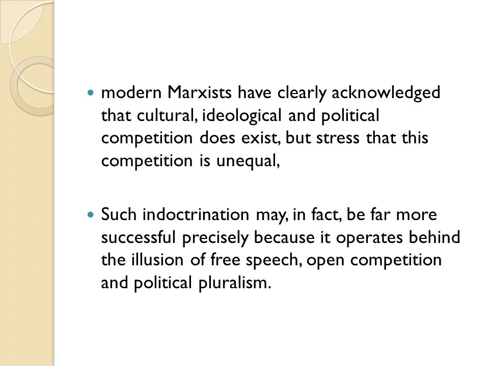 modern Marxists have clearly acknowledged that cultural, ideological and political competition does exist, but stress that this competition is unequal