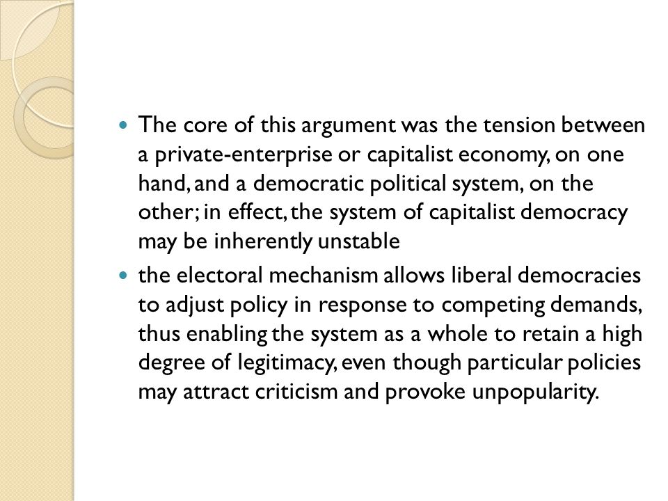 The core of this argument was the tension between a private-enterprise or capitalist economy, on one hand, and a democratic political system, on the o