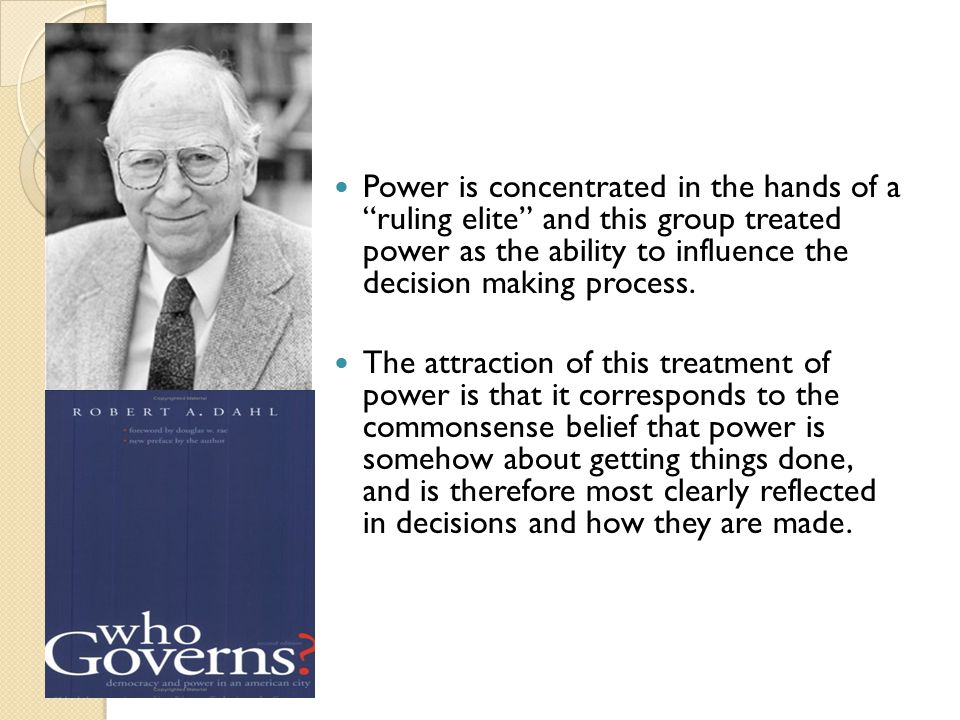 """Power is concentrated in the hands of a """"ruling elite"""" and this group treated power as the ability to influence the decision making process. The attra"""