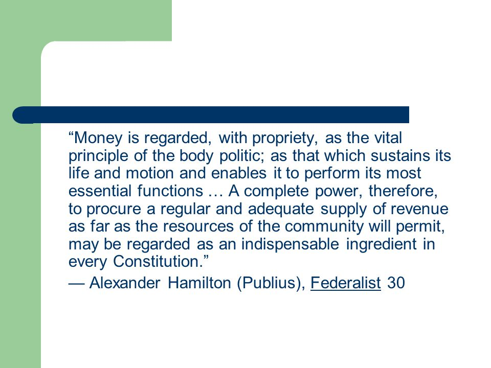"""""""Money is regarded, with propriety, as the vital principle of the body politic; as that which sustains its life and motion and enables it to perform i"""