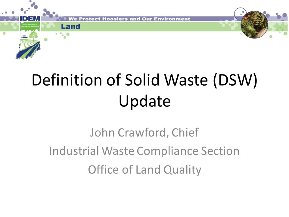 Definition of Solid Waste (DSW) Update John Crawford, Chief Industrial Waste Compliance Section Office of Land Quality