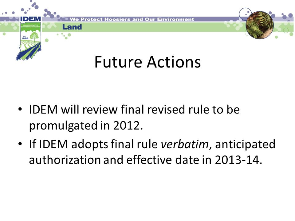 Future Actions IDEM will review final revised rule to be promulgated in 2012.