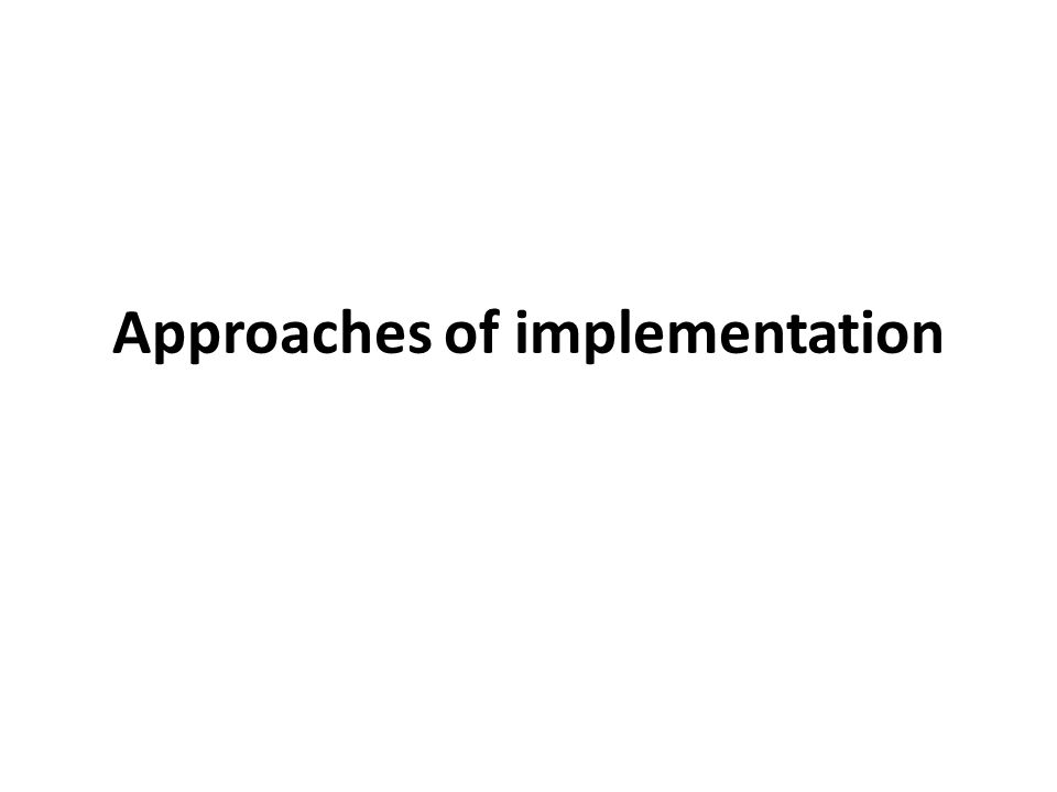 Approaches of implementation