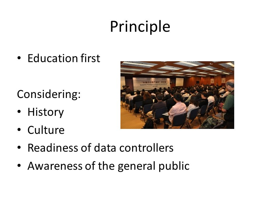 Principle Education first Considering: History Culture Readiness of data controllers Awareness of the general public