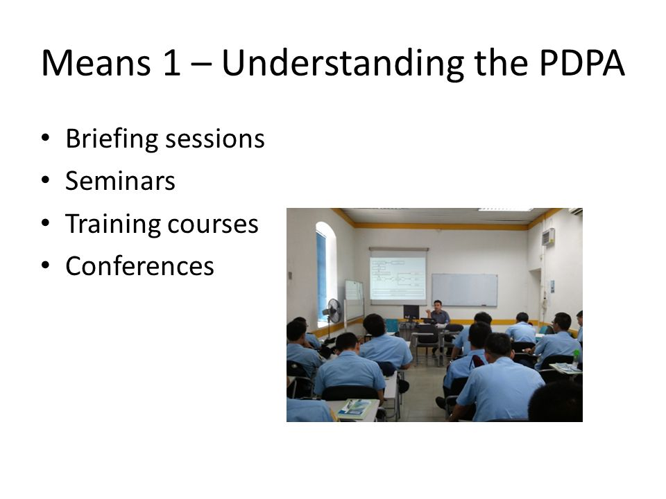 Means 1 – Understanding the PDPA Briefing sessions Seminars Training courses Conferences