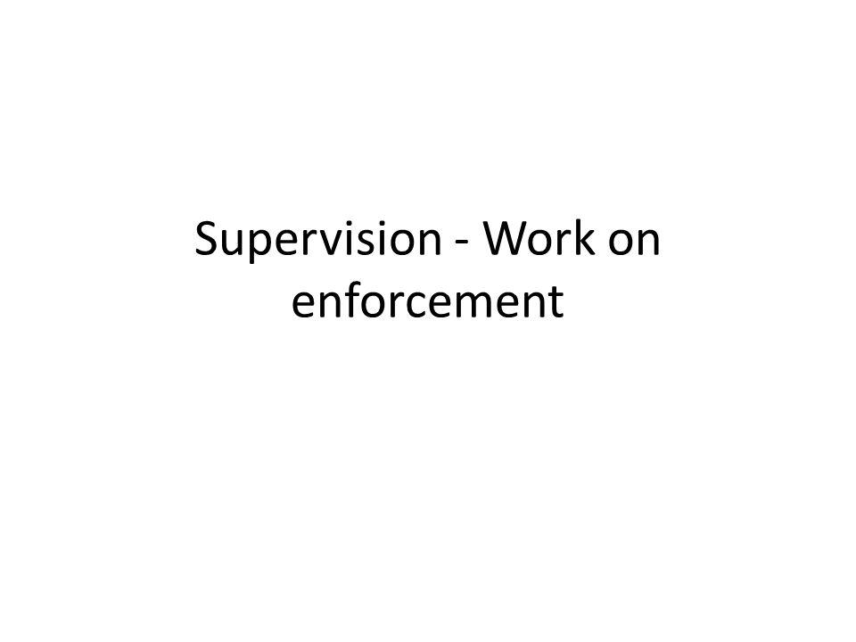Supervision - Work on enforcement