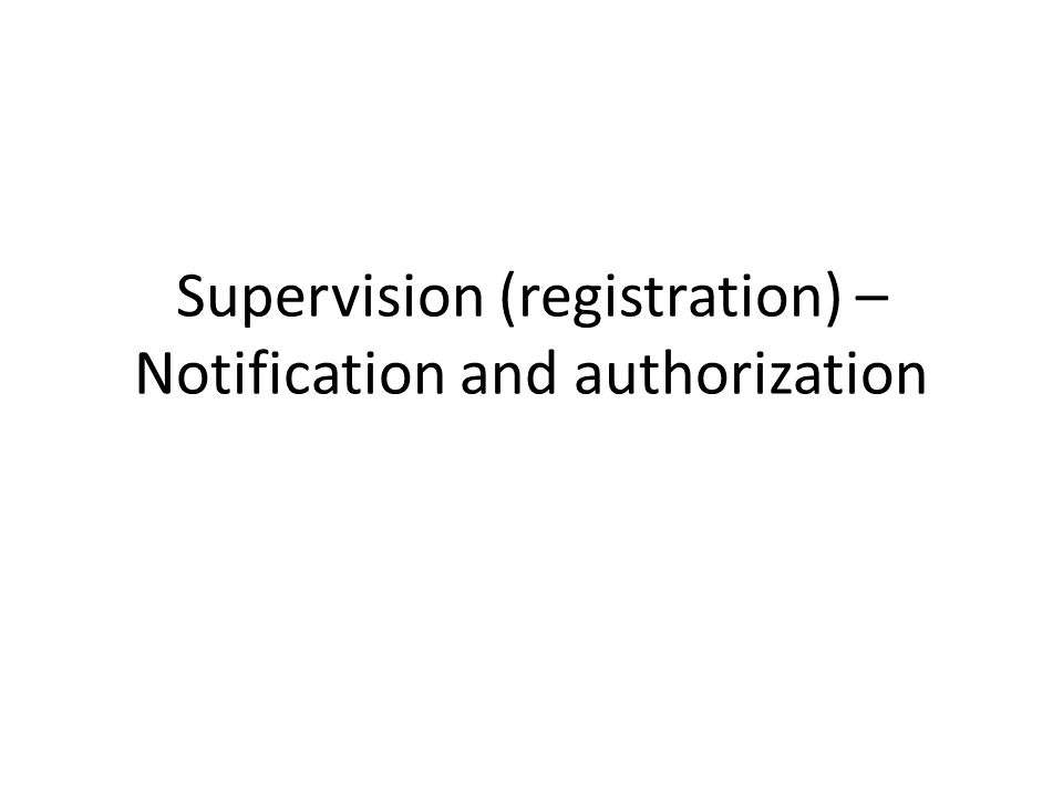 Supervision (registration) – Notification and authorization