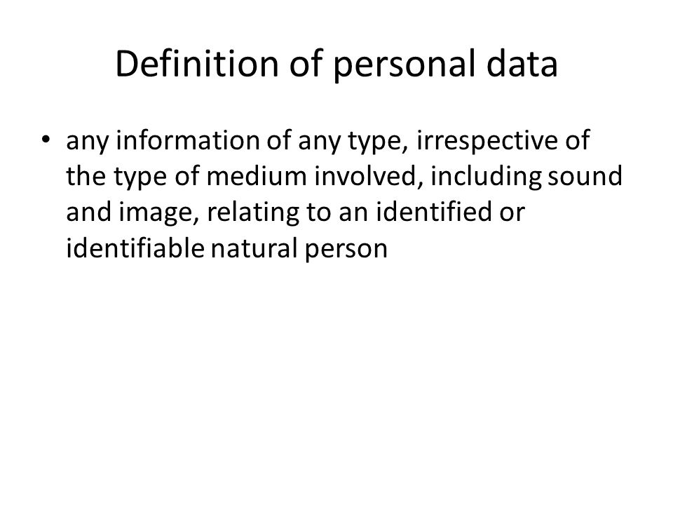 Definition of personal data any information of any type, irrespective of the type of medium involved, including sound and image, relating to an identified or identifiable natural person