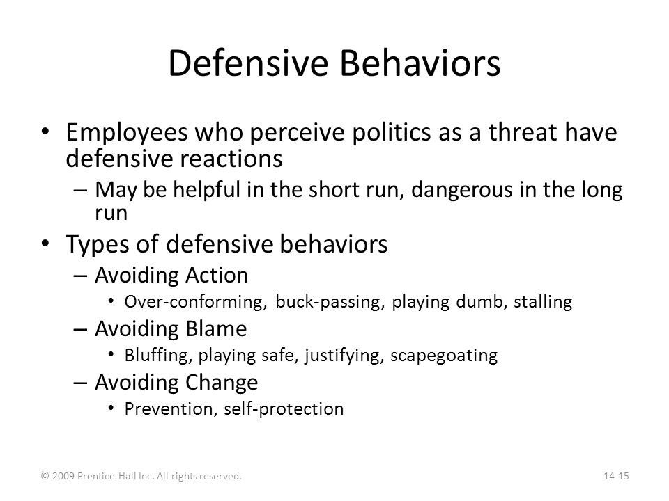 Defensive Behaviors Employees who perceive politics as a threat have defensive reactions – May be helpful in the short run, dangerous in the long run