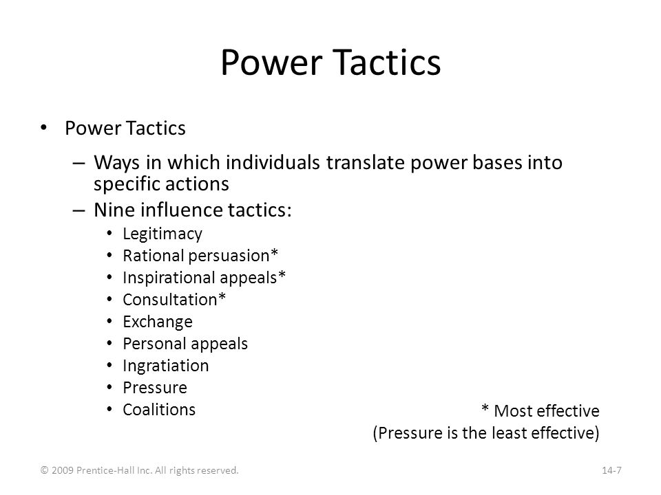Power Tactics – Ways in which individuals translate power bases into specific actions – Nine influence tactics: Legitimacy Rational persuasion* Inspir