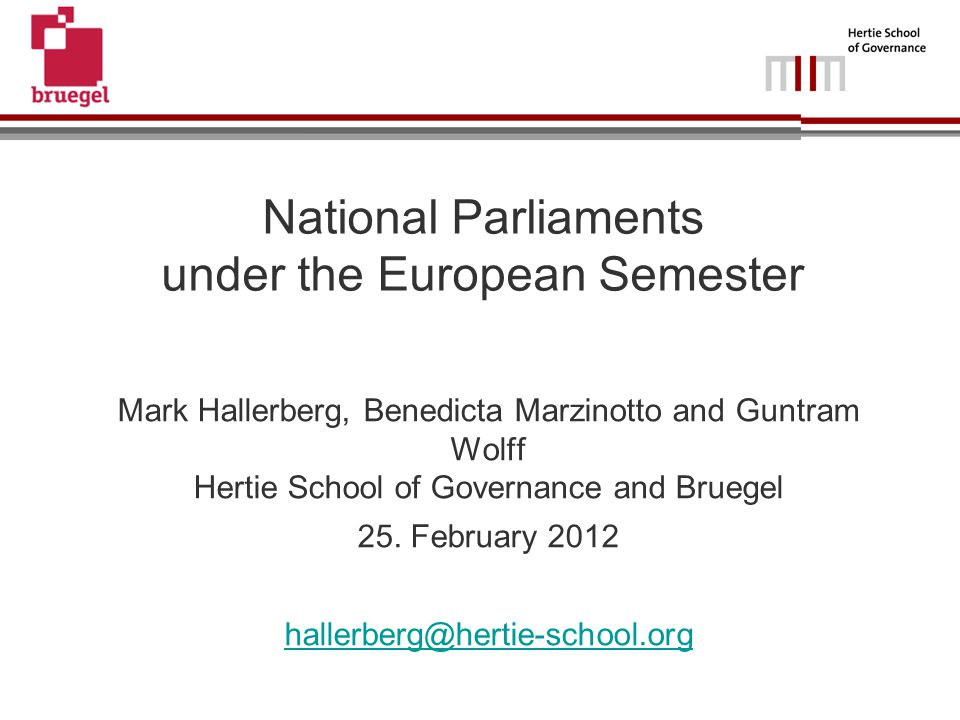 National Parliaments under the European Semester Mark Hallerberg, Benedicta Marzinotto and Guntram Wolff Hertie School of Governance and Bruegel 25.