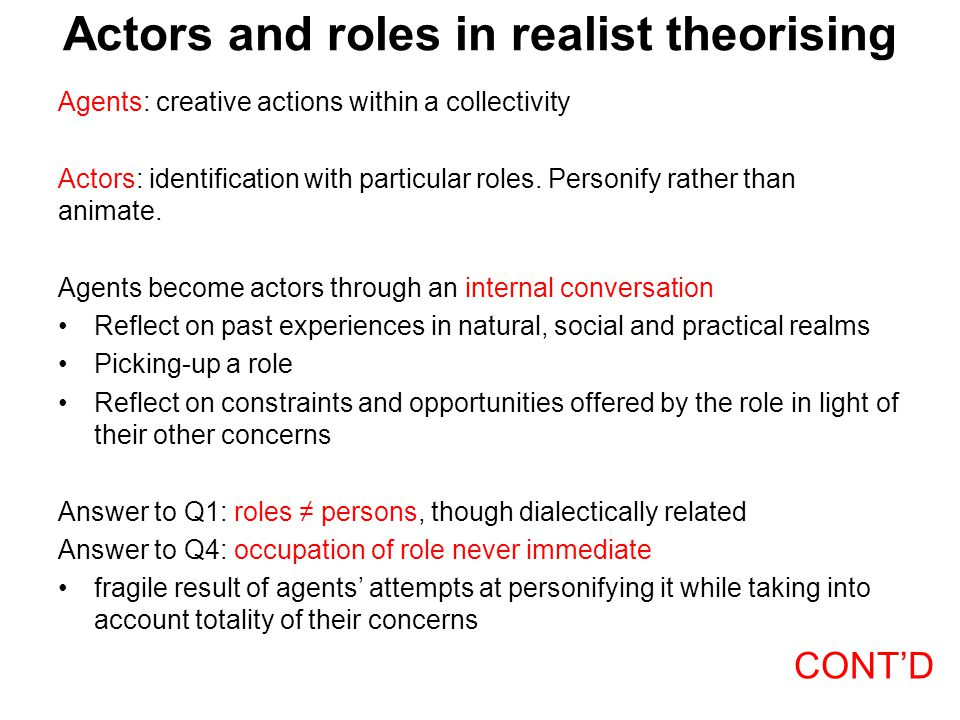 Actors and roles in realist theorising Agents: creative actions within a collectivity Actors: identification with particular roles.
