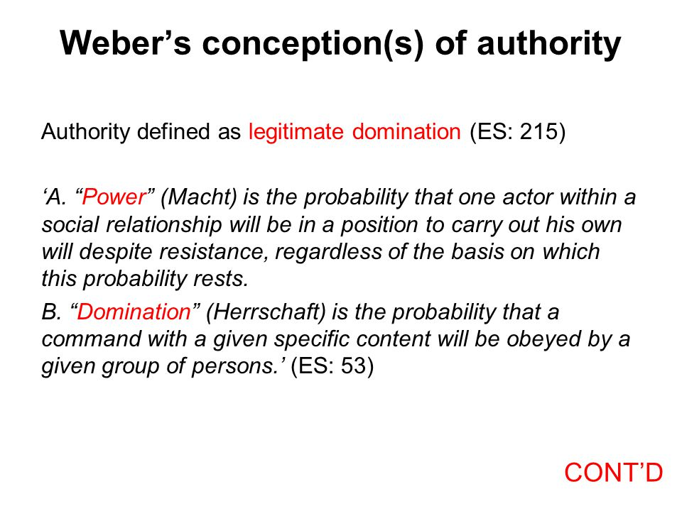 """Weber's conception(s) of authority Authority defined as legitimate domination (ES: 215) 'A. """"Power"""" (Macht) is the probability that one actor within a"""