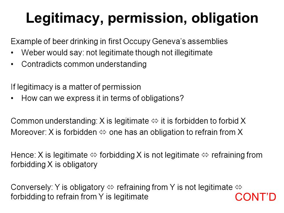 Legitimacy, permission, obligation Example of beer drinking in first Occupy Geneva's assemblies Weber would say: not legitimate though not illegitimat