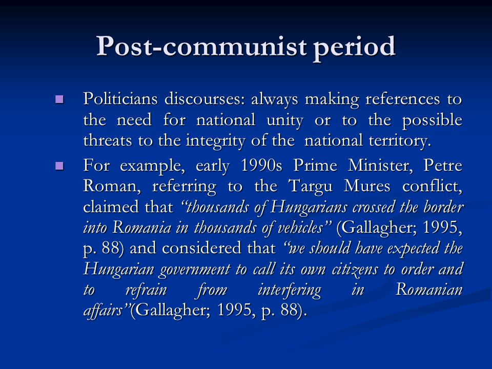 Post-communist period Politicians discourses: always making references to the need for national unity or to the possible threats to the integrity of the national territory.