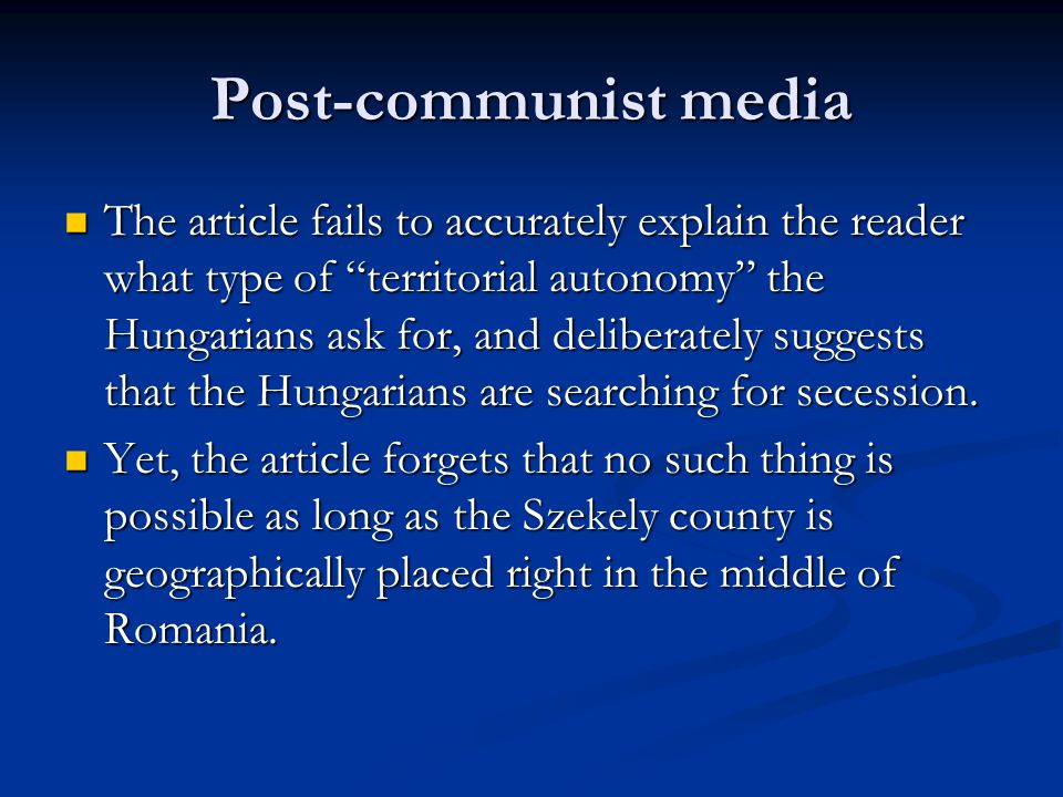 "Post-communist media The article fails to accurately explain the reader what type of ""territorial autonomy"" the Hungarians ask for, and deliberately s"