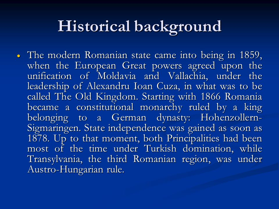 Historical background  Yet, the boundaries of present day Romania came into existence only after the end of the World War One, when Transylvania joined the Old Kingdom after the Versailles Peace Treaty on the basis of the Wilsonian self-determination principle.