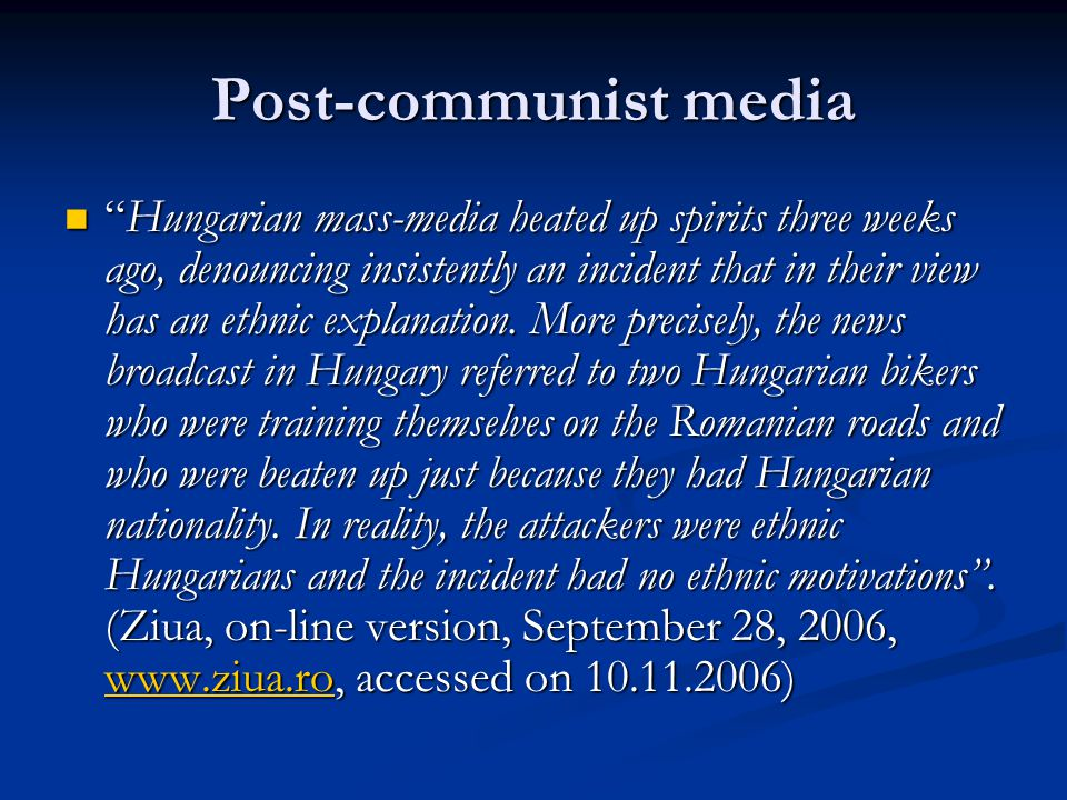 "Post-communist media ""Hungarian mass-media heated up spirits three weeks ago, denouncing insistently an incident that in their view has an ethnic expl"